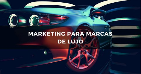 El marketing para marcas de lujo no es como pensabas